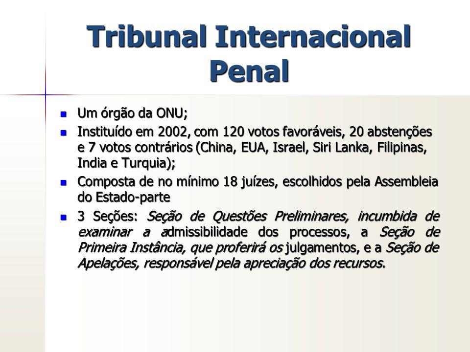 Tribunal Internacional Penal Um órgão da ONU; Um órgão da ONU; Instituído em 2002, com 120 votos favoráveis, 20 abstenções e 7 votos contrários (China
