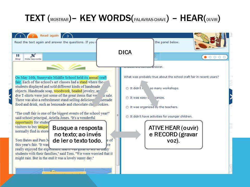 TEXT ( MOSTRAR )– KEY WORDS( PALAVRAS-CHAVE ) – HEAR( OUVIR ) DICA ATIVE HEAR (ouvir) e RECORD (gravar voz). Busque a resposta no texto; ao invés de l