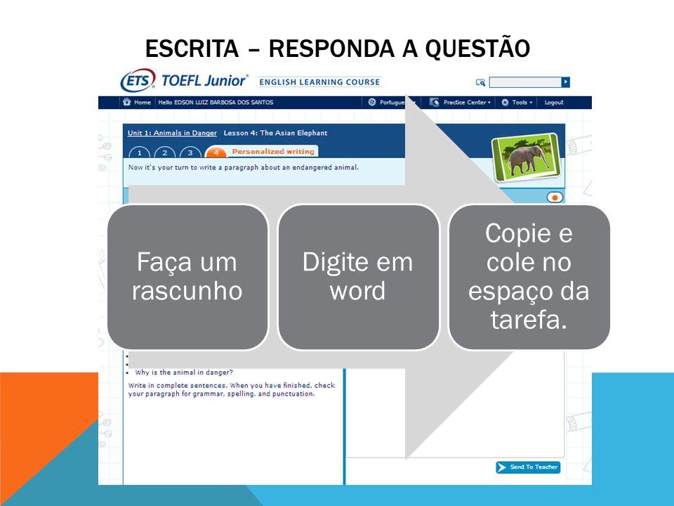 ESCRITA – RESPONDA A QUESTÃO Faça um rascunho Digite em word Copie e cole no espaço da tarefa.