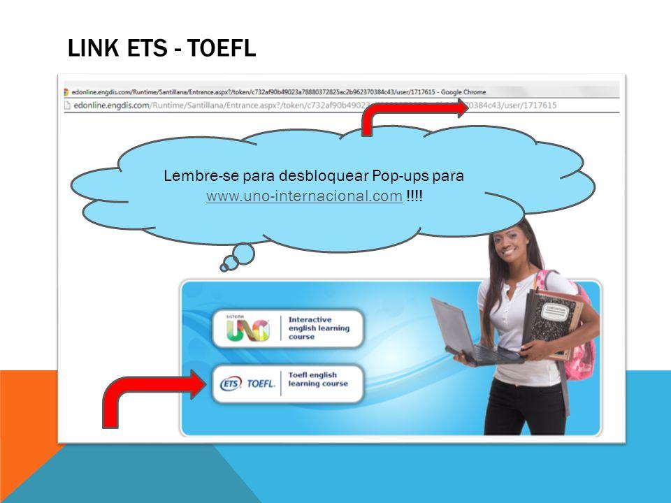 LINK ETS - TOEFL Lembre-se para desbloquear Pop-ups para www.uno-internacional.com !!!.