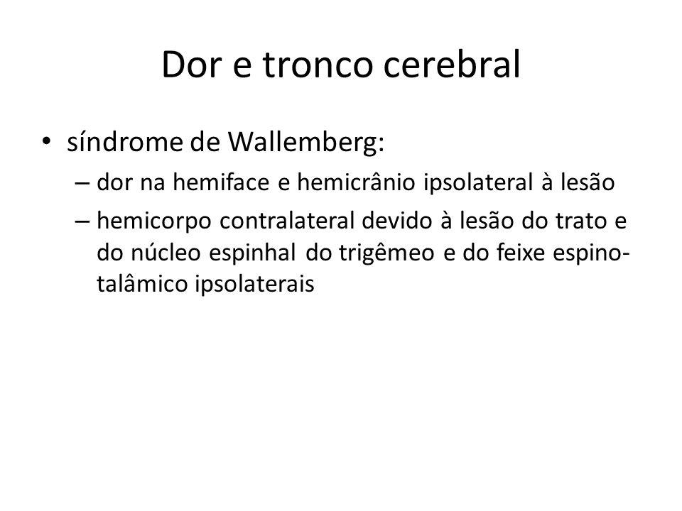 Dor e tronco cerebral síndrome de Wallemberg: – dor na hemiface e hemicrânio ipsolateral à lesão – hemicorpo contralateral devido à lesão do trato e d