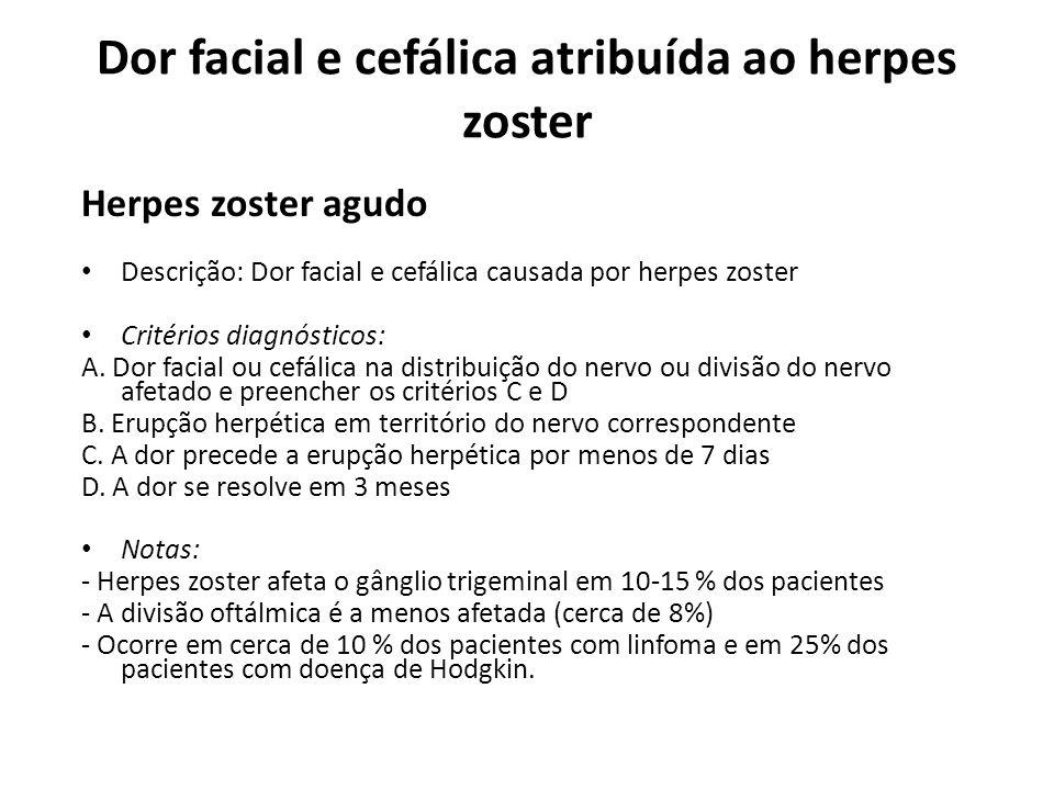 Dor facial e cefálica atribuída ao herpes zoster Herpes zoster agudo Descrição: Dor facial e cefálica causada por herpes zoster Critérios diagnósticos