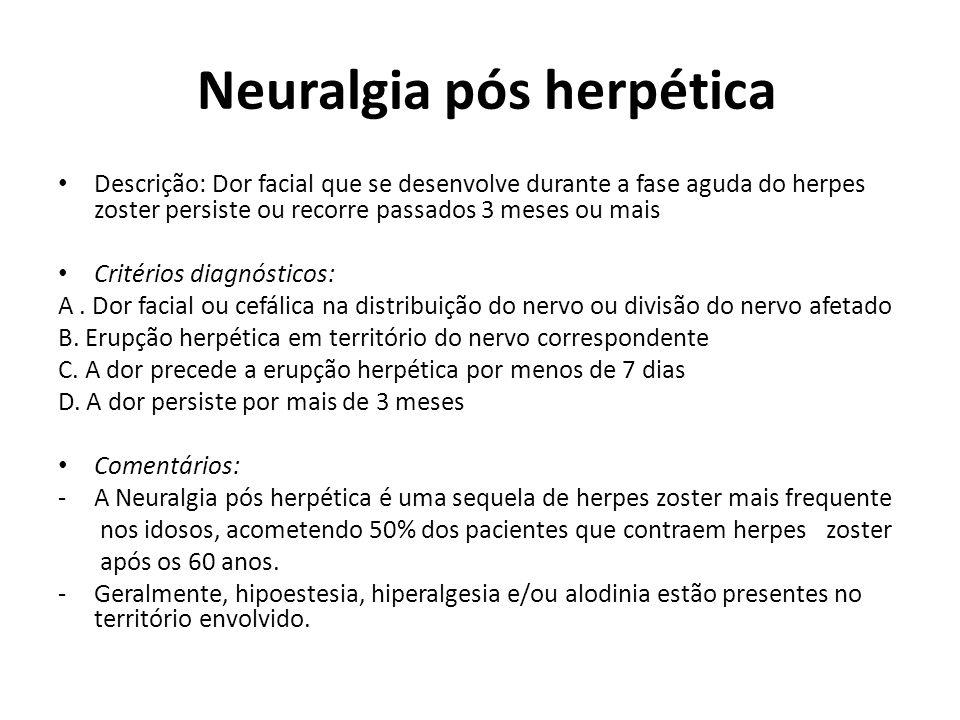 Neuralgia pós herpética Descrição: Dor facial que se desenvolve durante a fase aguda do herpes zoster persiste ou recorre passados 3 meses ou mais Cri