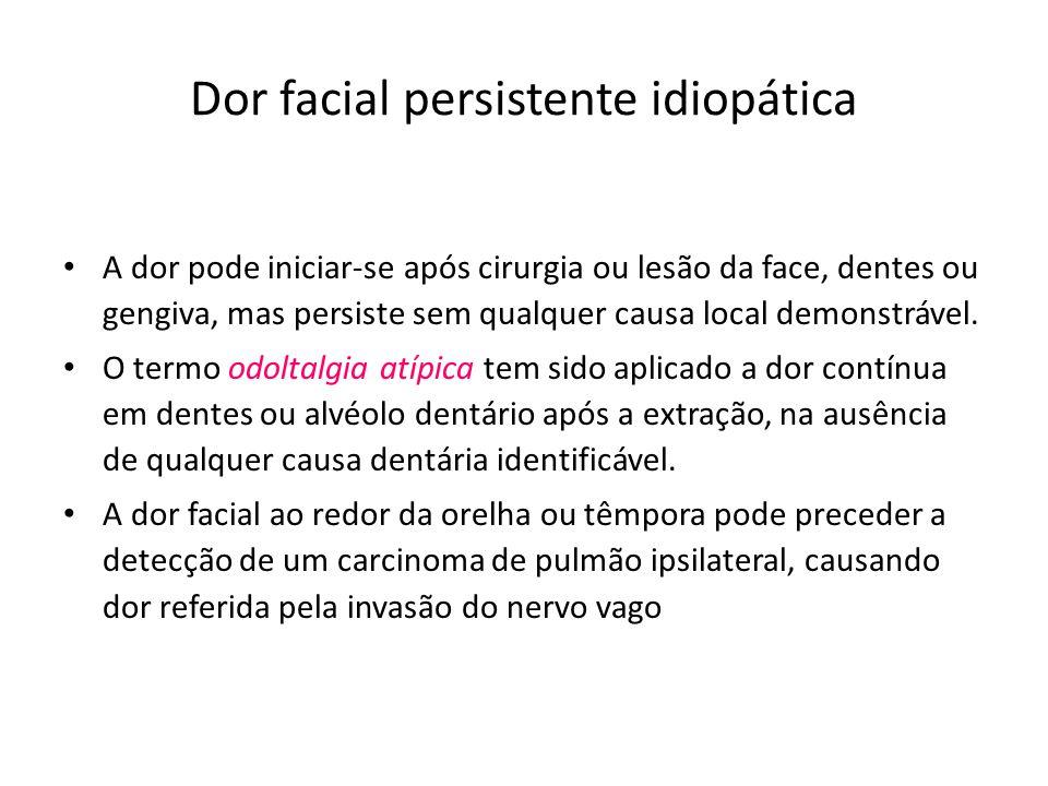 Dor facial persistente idiopática A dor pode iniciar-se após cirurgia ou lesão da face, dentes ou gengiva, mas persiste sem qualquer causa local demon
