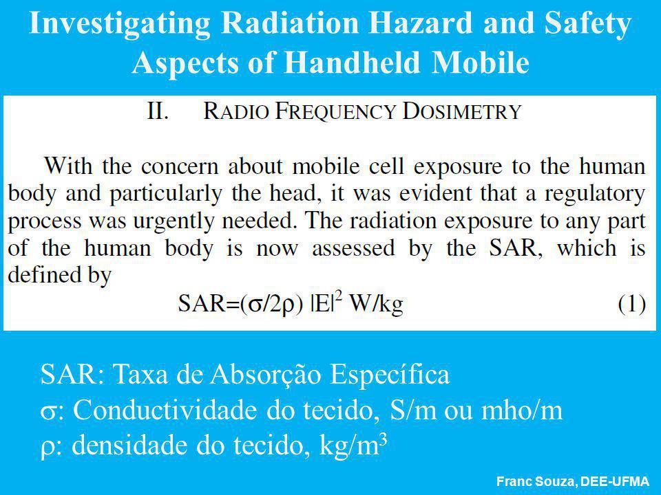 Franc Souza, DEE-UFMA Investigating Radiation Hazard and Safety Aspects of Handheld Mobile SAR: Taxa de Absorção Específica  : Conductividade do teci