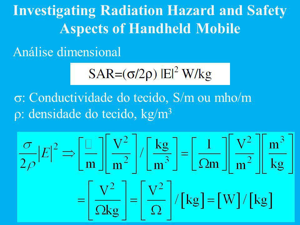 Franc Souza, DEE-UFMA Investigating Radiation Hazard and Safety Aspects of Handheld Mobile  : Conductividade do tecido, S/m ou mho/m  : densidade do