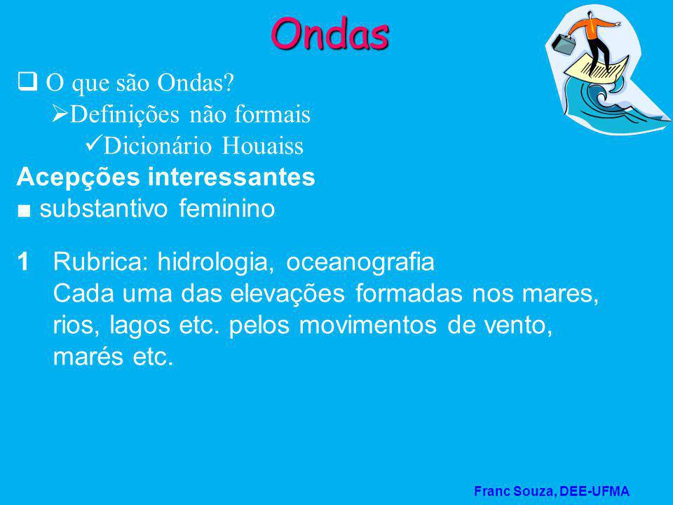 Franc Souza, DEE-UFMA Ondas  O que são Ondas?  Definições não formais Dicionário Houaiss Acepções interessantes ■ substantivo feminino 1 Rubrica: hi