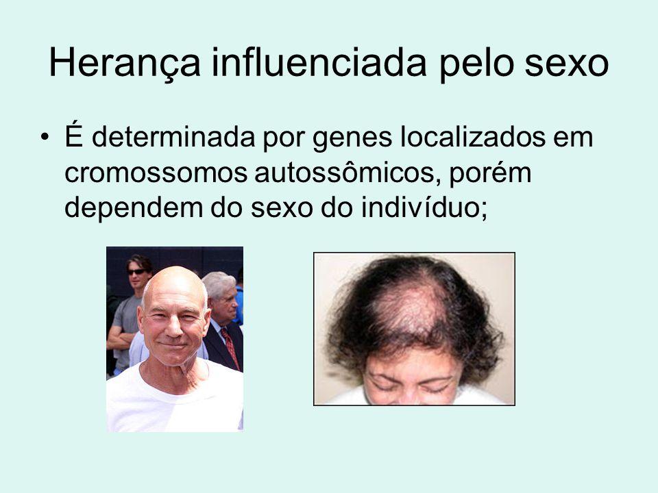Herança influenciada pelo sexo É determinada por genes localizados em cromossomos autossômicos, porém dependem do sexo do indivíduo;