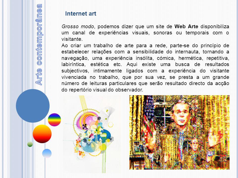 Internet art Grosso modo, podemos dizer que um site de Web Arte disponibiliza um canal de experiências visuais, sonoras ou temporais com o visitante.