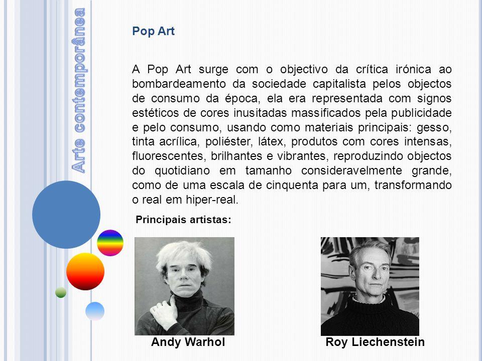 Pop Art A Pop Art surge com o objectivo da crítica irónica ao bombardeamento da sociedade capitalista pelos objectos de consumo da época, ela era repr