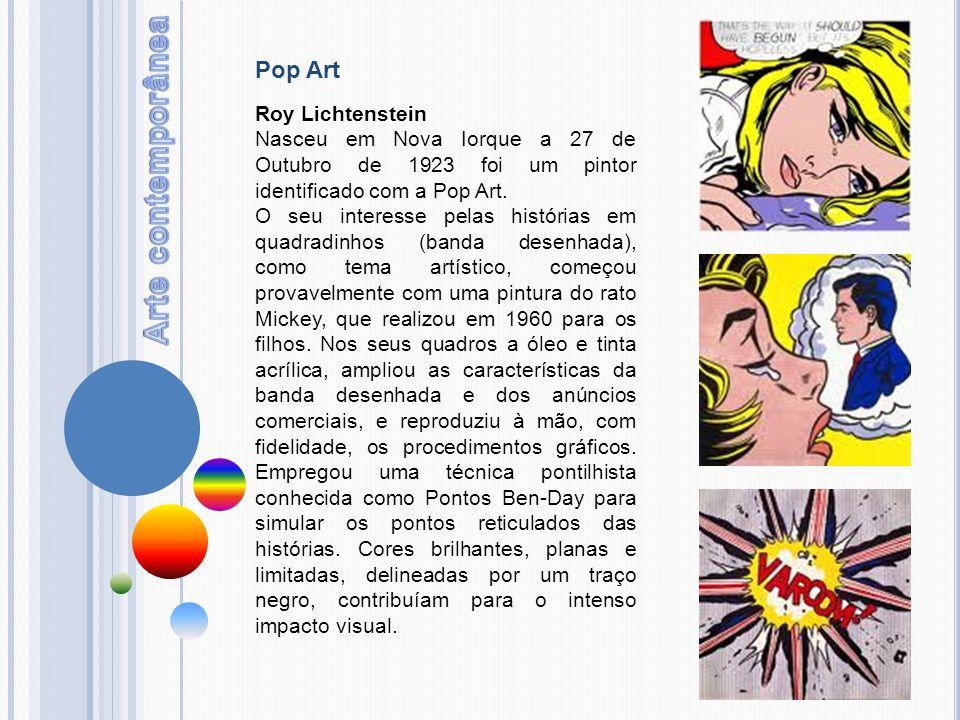 Roy Lichtenstein Nasceu em Nova Iorque a 27 de Outubro de 1923 foi um pintor identificado com a Pop Art. O seu interesse pelas histórias em quadradinh
