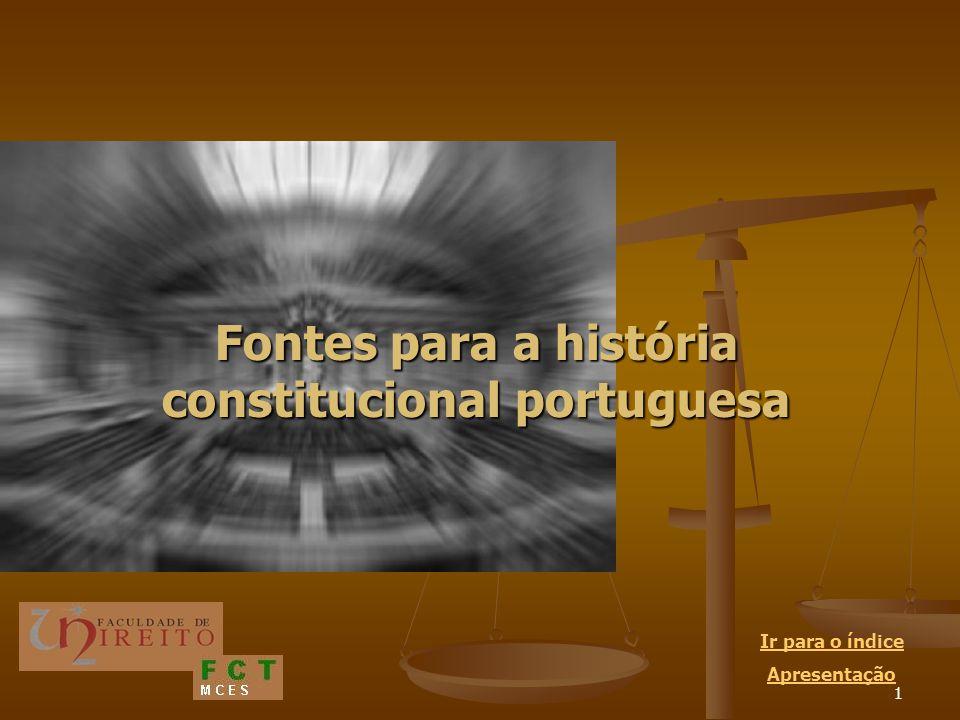 1 Fontes para a história constitucional portuguesa Ir para o índice Apresentação