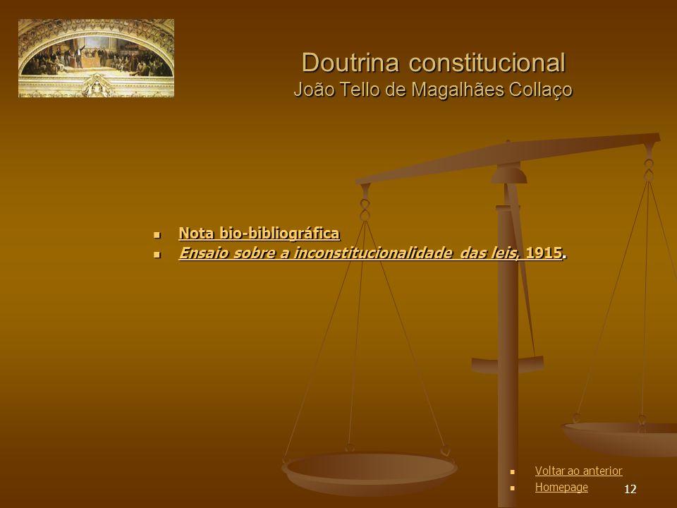 12 Doutrina constitucional João Tello de Magalhães Collaço Nota bio-bibliográfica Nota bio-bibliográfica Nota bio-bibliográfica Nota bio-bibliográfica Ensaio sobre a inconstitucionalidade das leis, 1915.