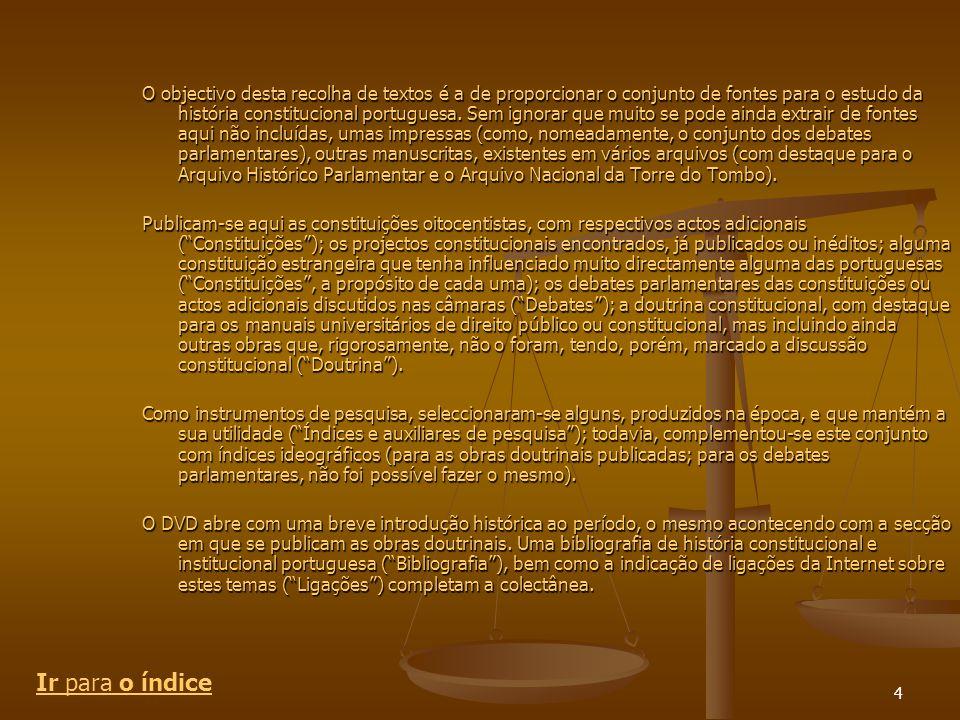 4 O objectivo desta recolha de textos é a de proporcionar o conjunto de fontes para o estudo da história constitucional portuguesa.