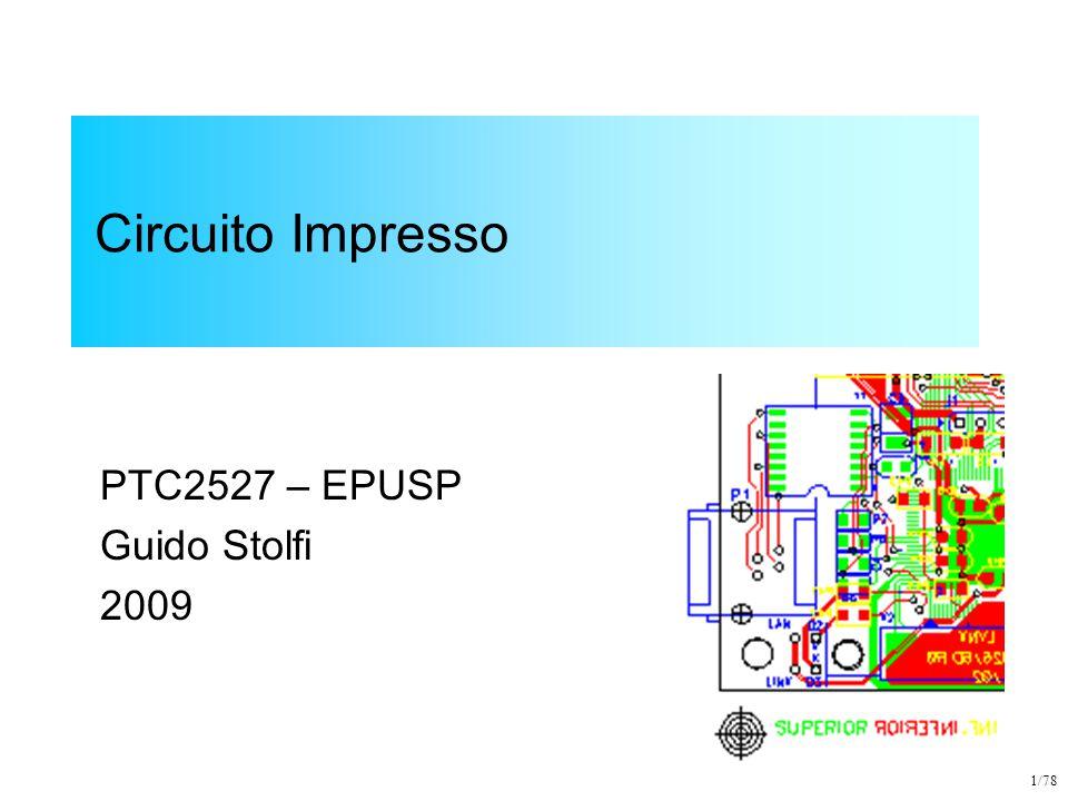 2/78 Circuito Impresso Funções Essenciais: –Suporte Mecânico dos Componentes Propriedades do Substrato –Conectividade Elétrica do Circuito Trilhas (cobre) Ilhas (soldagem) Furos de Transpasse (Ligação entre faces opostas)