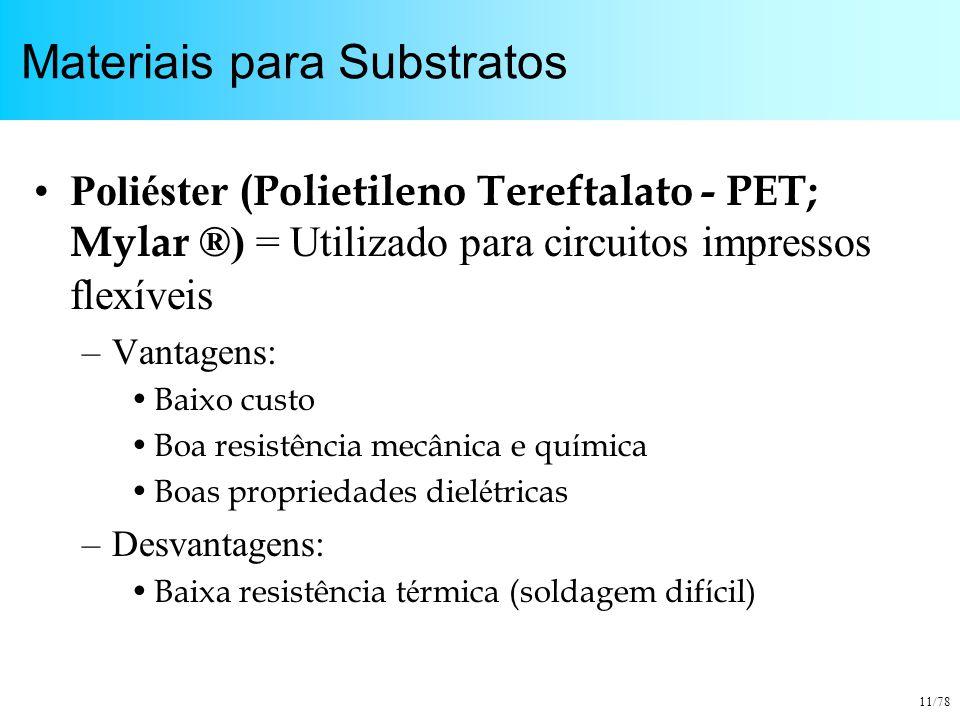 11/78 Materiais para Substratos Poliéster (Polietileno Tereftalato - PET; Mylar ®) = Utilizado para circuitos impressos flexíveis –Vantagens: Baixo cu