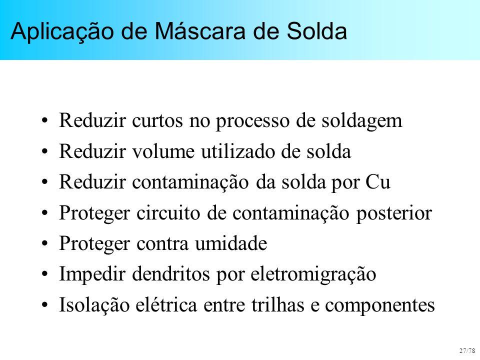 27/78 Aplicação de Máscara de Solda Reduzir curtos no processo de soldagem Reduzir volume utilizado de solda Reduzir contaminação da solda por Cu Prot