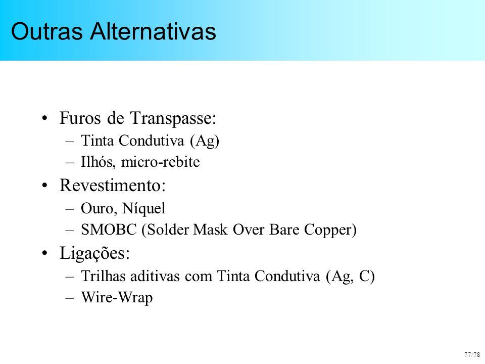 77/78 Outras Alternativas Furos de Transpasse: –Tinta Condutiva (Ag) –Ilhós, micro-rebite Revestimento: –Ouro, Níquel –SMOBC (Solder Mask Over Bare Co