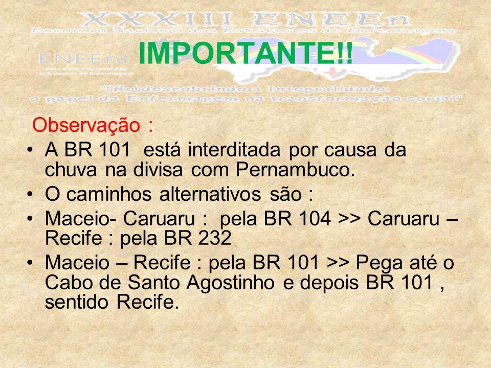 IMPORTANTE!. Observação : A BR 101 está interditada por causa da chuva na divisa com Pernambuco.