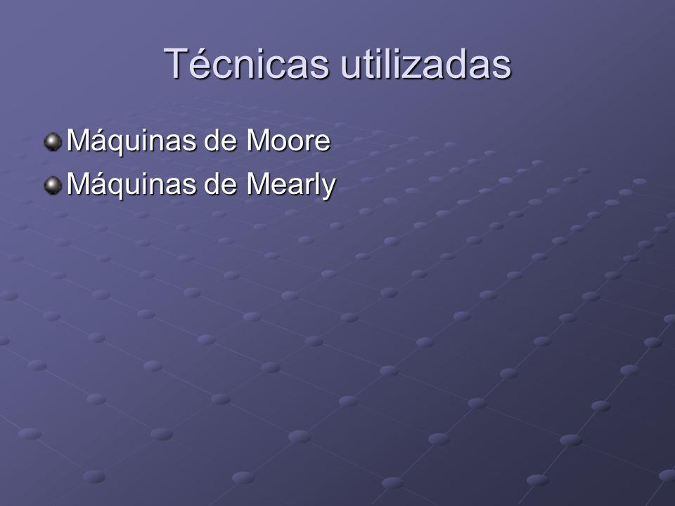 Técnicas utilizadas Máquinas de Moore Máquinas de Mearly