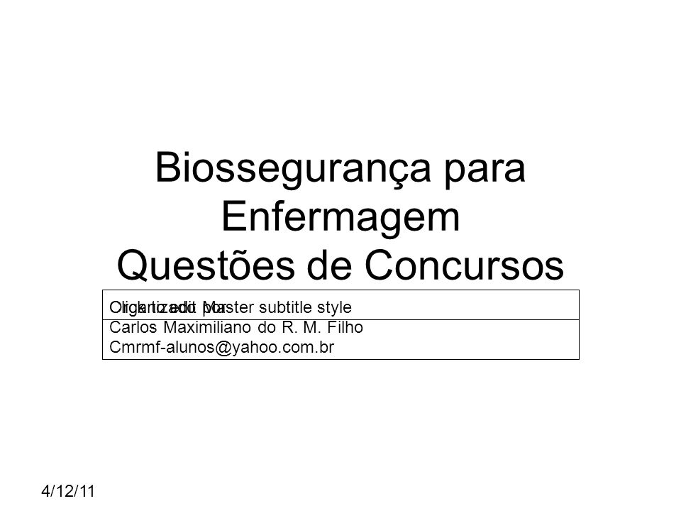 Click to edit Master subtitle style 4/12/11 Biossegurança para Enfermagem Questões de Concursos Organizado por: Carlos Maximiliano do R.