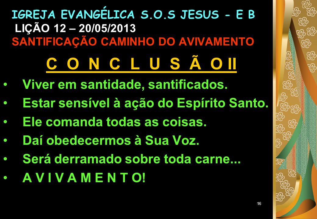 16 C O N C L U S Ã O II Viver em santidade, santificados.