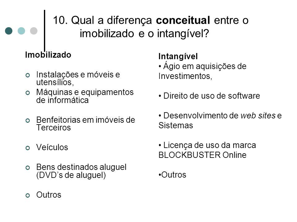 10. Qual a diferença conceitual entre o imobilizado e o intangível? Imobilizado Instalações e móveis e utensílios, Máquinas e equipamentos de informát