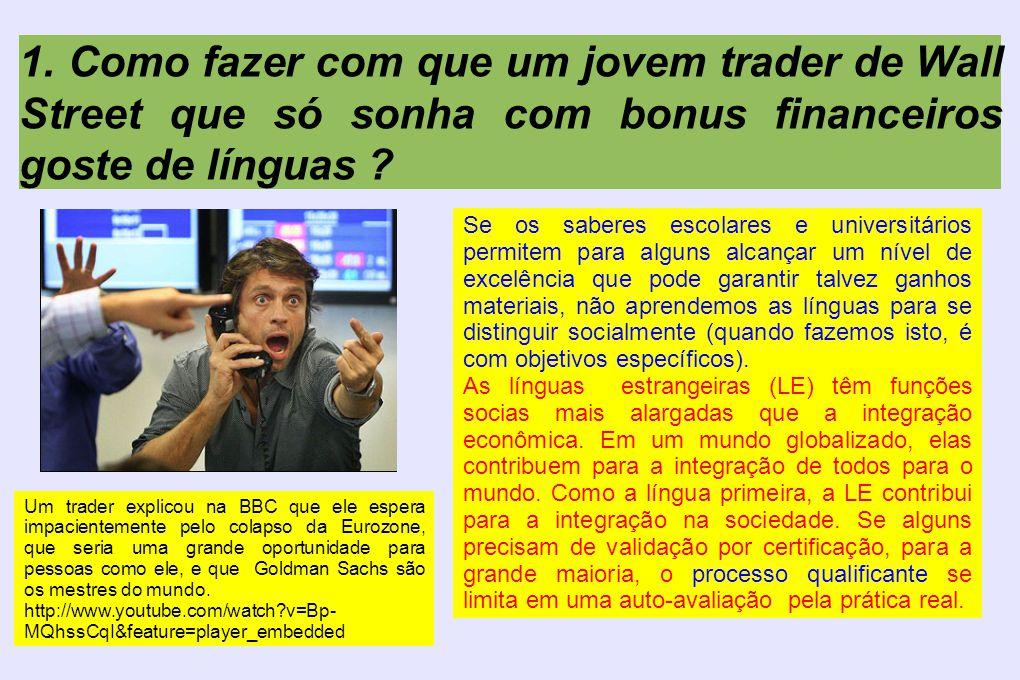 1. Como fazer com que um jovem trader de Wall Street que só sonha com bonus financeiros goste de línguas ? Se os saberes escolares e universitários pe