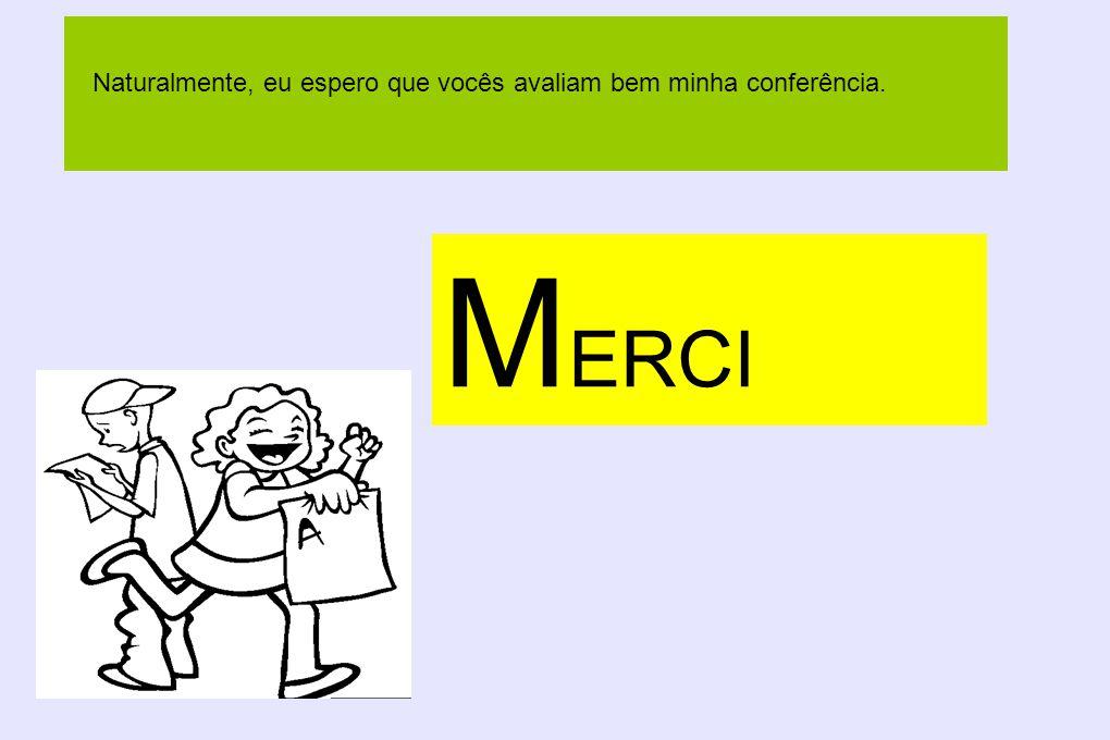 M ERCI Naturalmente, eu espero que vocês avaliam bem minha conferência.
