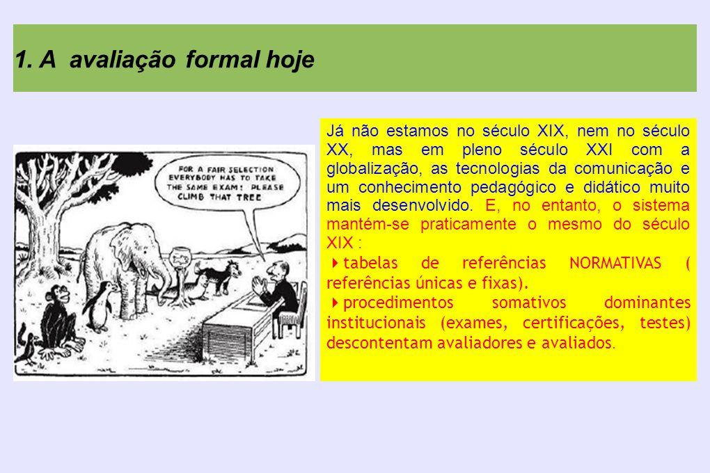 1. A avaliação formal hoje Já não estamos no século XIX, nem no século XX, mas em pleno século XXI com a globalização, as tecnologias da comunicação e