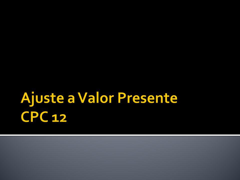  O Valor Presente tem como objetivo efetuar o ajuste para demonstrar o valor presente de um fluxo de caixa futuro.