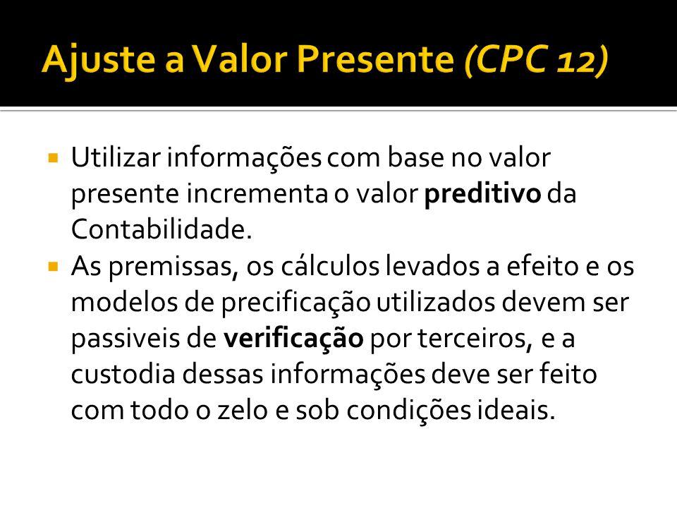  Utilizar informações com base no valor presente incrementa o valor preditivo da Contabilidade.  As premissas, os cálculos levados a efeito e os mod