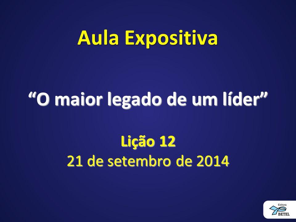 """Aula Expositiva """"O maior legado de um líder"""" Lição 12 21 de setembro de 2014"""