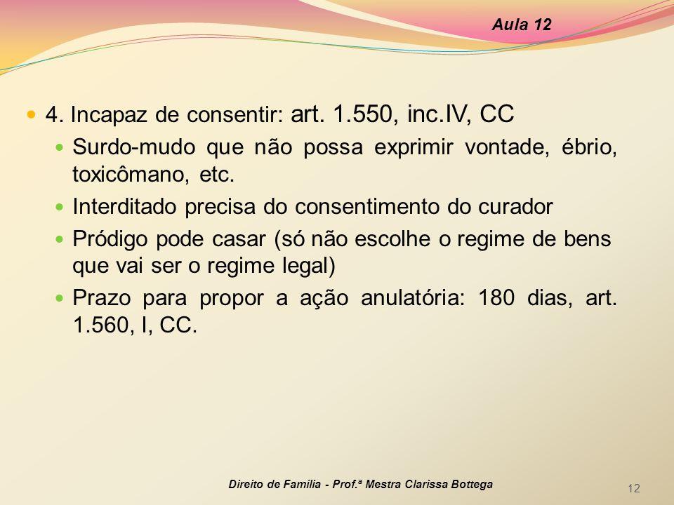 4. Incapaz de consentir: art. 1.550, inc.IV, CC Surdo-mudo que não possa exprimir vontade, ébrio, toxicômano, etc. Interditado precisa do consentiment