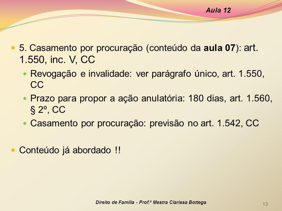 5. Casamento por procuração (conteúdo da aula 07): art. 1.550, inc. V, CC Revogação e invalidade: ver parágrafo único, art. 1.550, CC Prazo para propo