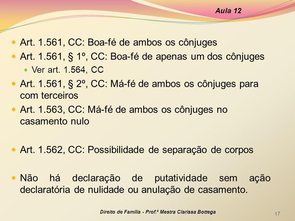 Art. 1.561, CC: Boa-fé de ambos os cônjuges Art. 1.561, § 1º, CC: Boa-fé de apenas um dos cônjuges Ver art. 1.564, CC Art. 1.561, § 2º, CC: Má-fé de a