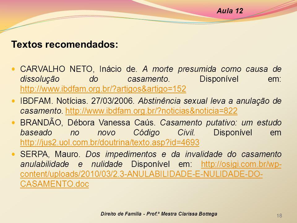 Textos recomendados: CARVALHO NETO, Inácio de. A morte presumida como causa de dissolução do casamento. Disponível em: http://www.ibdfam.org.br/?artig