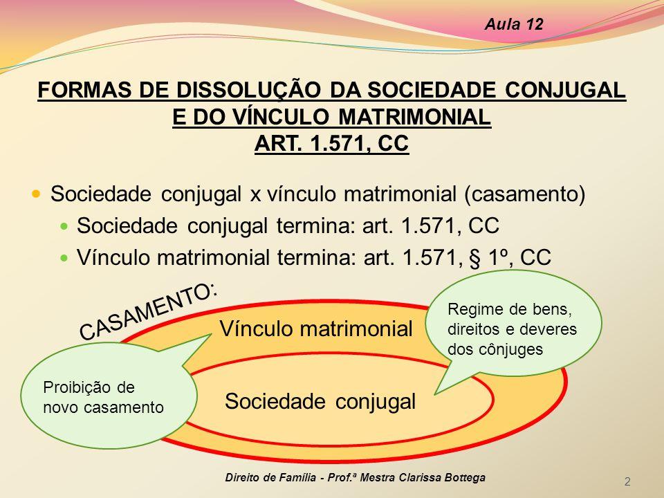 Sociedade conjugal x vínculo matrimonial (casamento) Sociedade conjugal termina: art. 1.571, CC Vínculo matrimonial termina: art. 1.571, § 1º, CC Aula