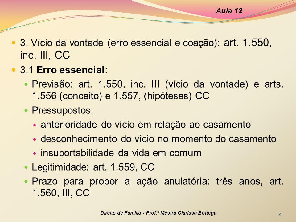 3. Vício da vontade (erro essencial e coação): art. 1.550, inc. III, CC 3.1 Erro essencial: Previsão: art. 1.550, inc. III (vício da vontade) e arts.