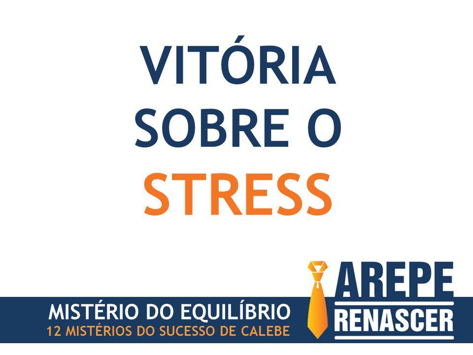 VITÓRIA SOBRE O STRESS MISTÉRIO DO EQUILÍBRIO 12 MISTÉRIOS DO SUCESSO DE CALEBE