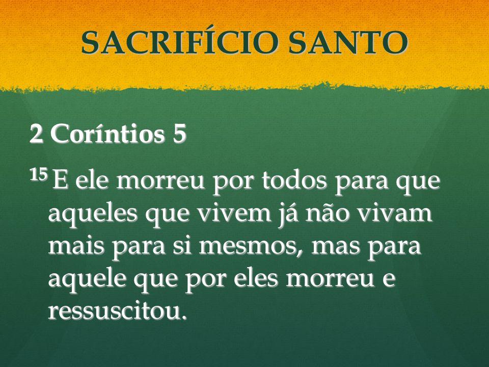 2 Coríntios 5 15 E ele morreu por todos para que aqueles que vivem já não vivam mais para si mesmos, mas para aquele que por eles morreu e ressuscitou