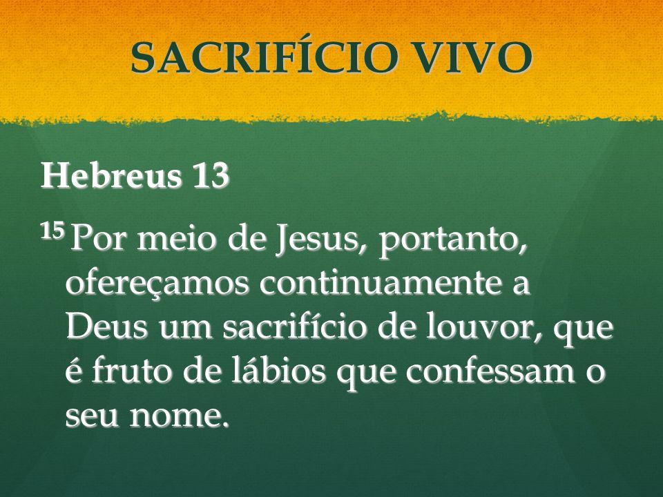 Hebreus 13 15 Por meio de Jesus, portanto, ofereçamos continuamente a Deus um sacrifício de louvor, que é fruto de lábios que confessam o seu nome. SA