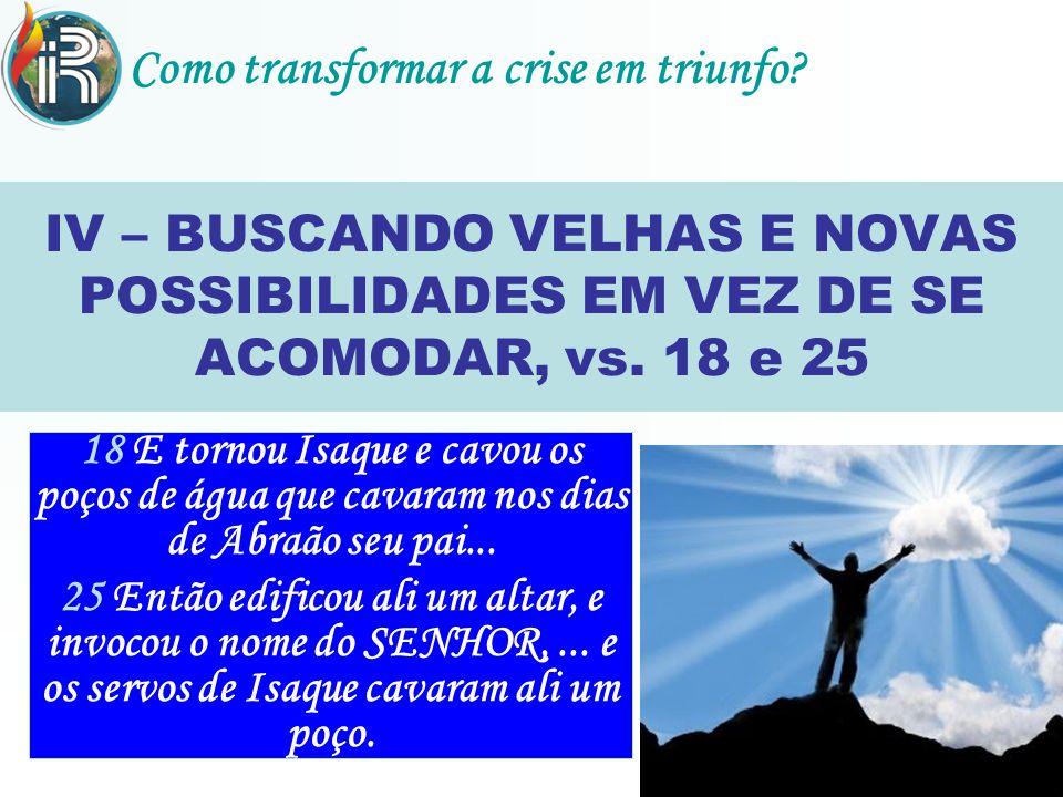 IV – BUSCANDO VELHAS E NOVAS POSSIBILIDADES EM VEZ DE SE ACOMODAR, vs.