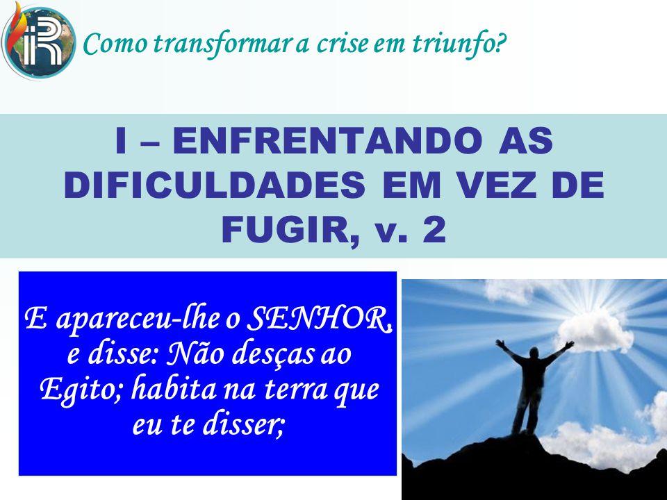 I – ENFRENTANDO AS DIFICULDADES EM VEZ DE FUGIR, v.