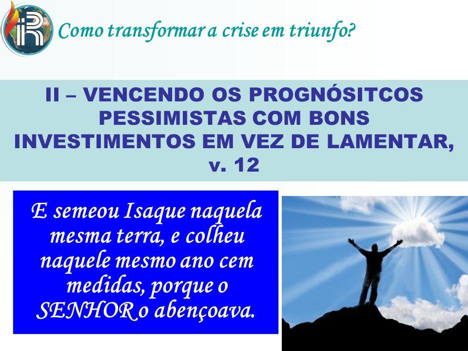 II – VENCENDO OS PROGNÓSITCOS PESSIMISTAS COM BONS INVESTIMENTOS EM VEZ DE LAMENTAR, v.