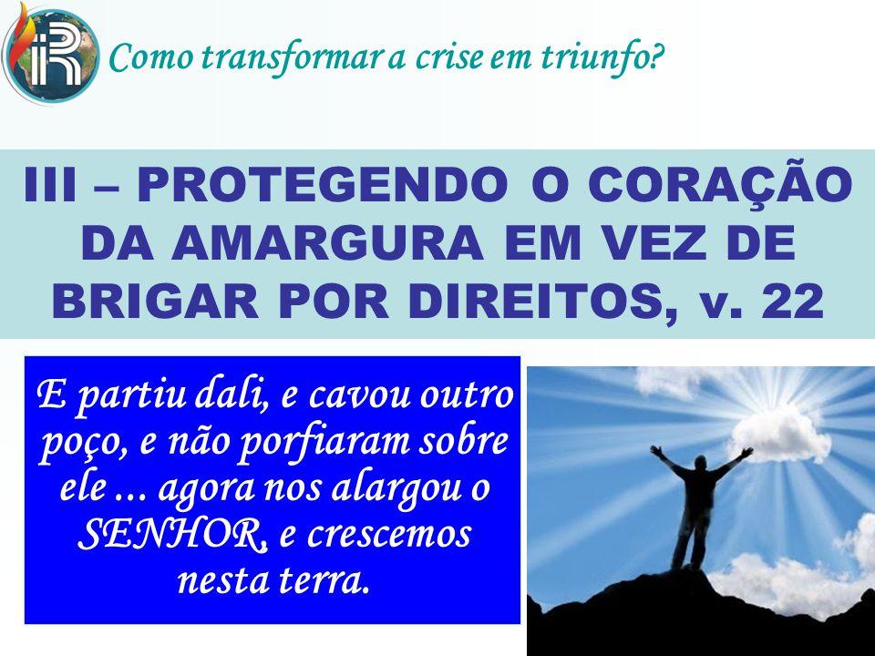 III – PROTEGENDO O CORAÇÃO DA AMARGURA EM VEZ DE BRIGAR POR DIREITOS, v.