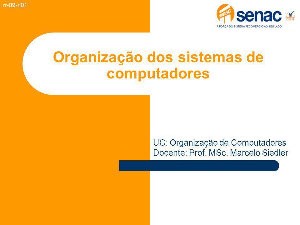 Organização dos sistemas de computadores rr-09-r.01 UC: Organização de Computadores Docente: Prof.