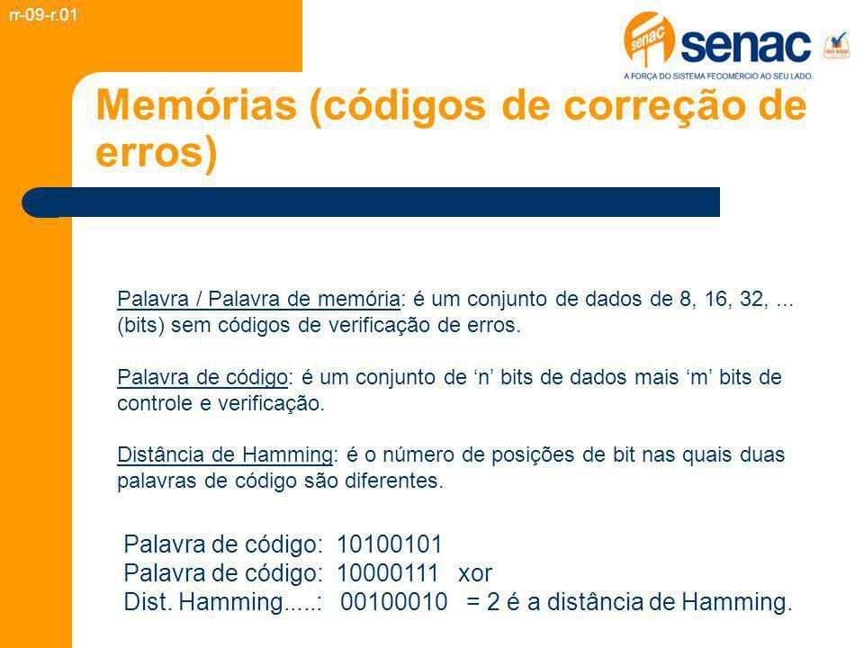 Memórias (códigos de correção de erros) rr-09-r.01 Metodologia de Hamming para correção de erros (único erro em uma palavra de código) Palavra de memória 16 bits: 1111000010101110 Palavra de código 16 + 5 bits: [][]1[]111[]0000101[]01110