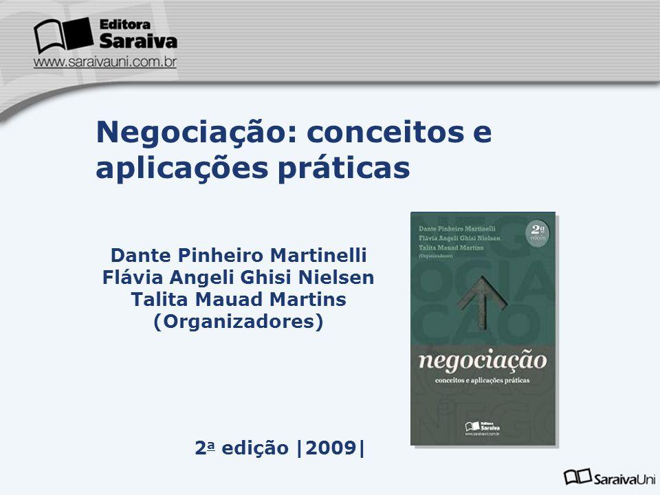 Dante Pinheiro Martinelli Flávia Angeli Ghisi Nielsen Talita Mauad Martins (Organizadores) 2 a edição  2009  Negociação: conceitos e aplicações prátic