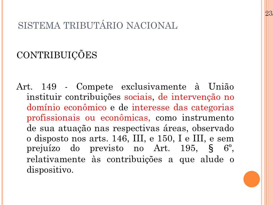 SISTEMA TRIBUTÁRIO NACIONAL CONTRIBUIÇÕES Art. 149 - Compete exclusivamente à União instituir contribuições sociais, de intervenção no domínio econômi